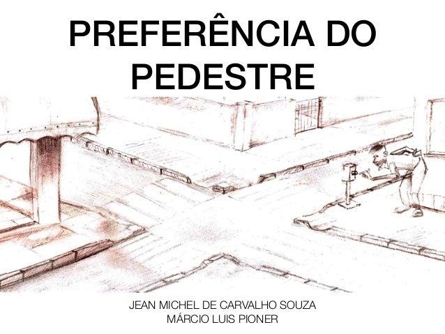 PREFERÊNCIA DOPEDESTREJEAN MICHEL DE CARVALHO SOUZAMÁRCIO LUIS PIONER