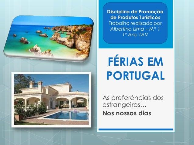 FÉRIAS EM PORTUGAL As preferências dos estrangeiros… Nos nossos dias Disciplina de Promoção de Produtos Turísticos Trabalh...