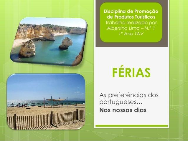 FÉRIAS As preferências dos portugueses… Nos nossos dias Disciplina de Promoção de Produtos Turísticos Trabalho realizado p...
