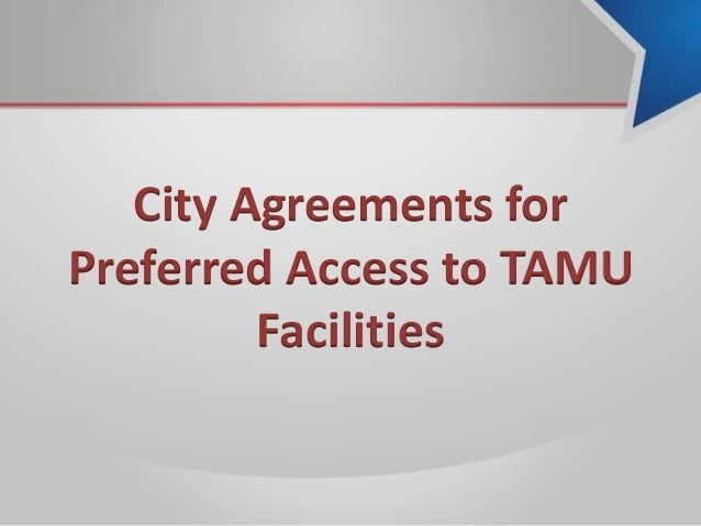 City Agreements for Preferred Access to TAMU Facilities