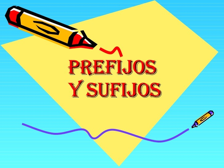 PREFIJOS  Y SUFIJOS
