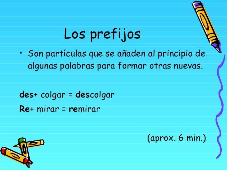 Los prefijos <ul><li>Son partículas que se añaden al principio de algunas palabras para formar otras nuevas. </li></ul><ul...