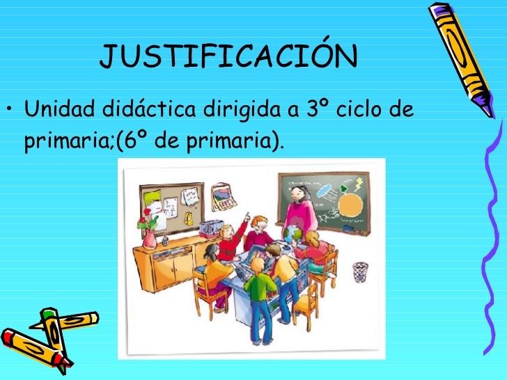 JUSTIFICACIÓN <ul><li>Unidad didáctica dirigida a 3º ciclo de primaria;(6º de primaria). </li></ul>