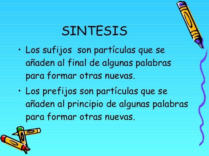 SINTESIS <ul><li>Los sufijos  son partículas que se añaden al final de algunas palabras para formar otras nuevas. </li></u...
