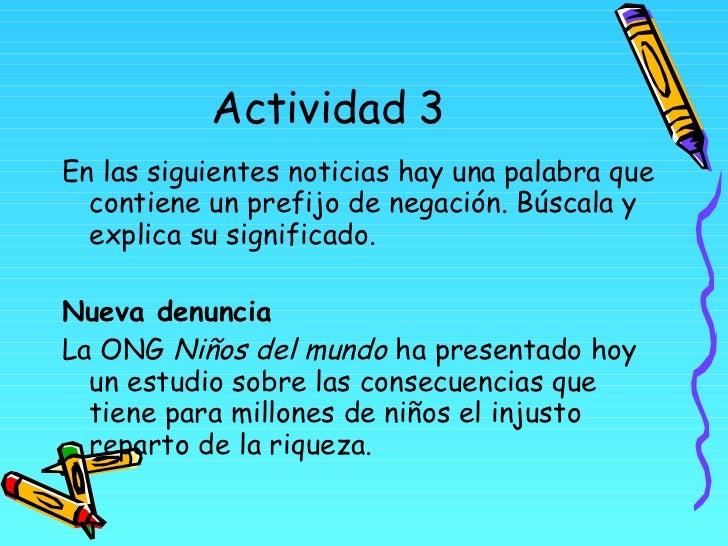 Actividad 3 <ul><li>En las siguientes noticias hay una palabra que contiene un prefijo de negación. Búscala y explica su s...