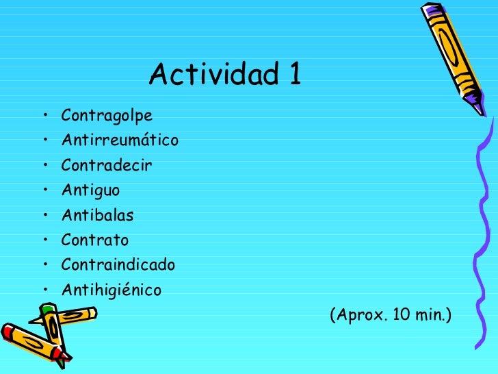 Actividad 1 <ul><li>Contragolpe </li></ul><ul><li>Antirreumático </li></ul><ul><li>Contradecir </li></ul><ul><li>Antiguo <...