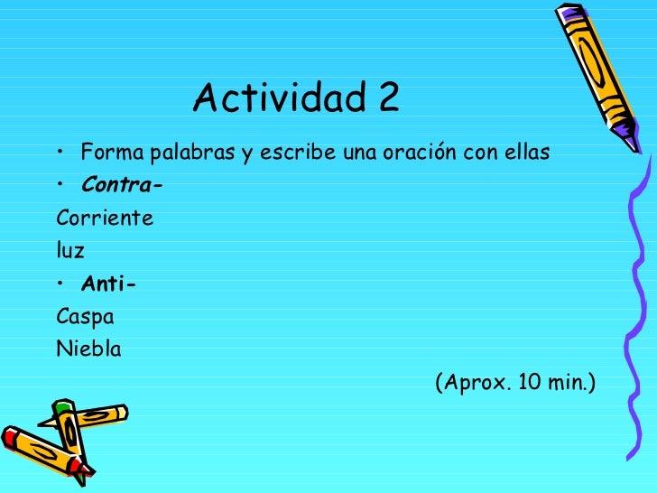 Actividad 2 <ul><li>Forma palabras y escribe una oración con ellas </li></ul><ul><li>Contra- </li></ul><ul><li>Corriente <...