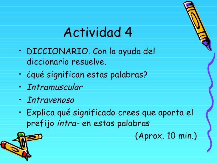 Actividad 4 <ul><li>DICCIONARIO. Con la ayuda del diccionario resuelve. </li></ul><ul><li>¿qué significan estas palabras? ...