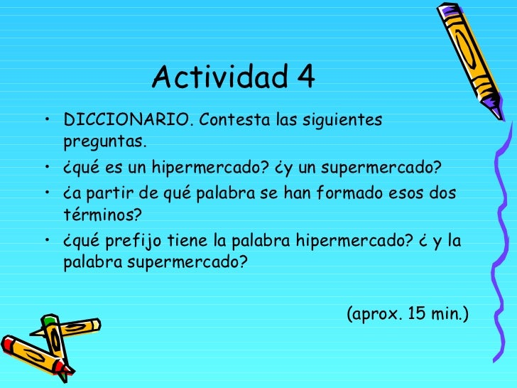 Actividad 4 <ul><li>DICCIONARIO. Contesta las siguientes preguntas. </li></ul><ul><li>¿qué es un hipermercado? ¿y un super...