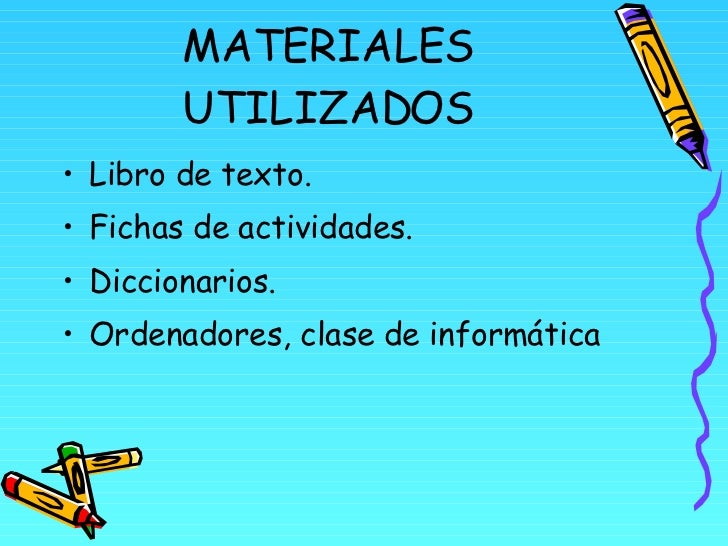 MATERIALES UTILIZADOS <ul><li>Libro de texto. </li></ul><ul><li>Fichas de actividades. </li></ul><ul><li>Diccionarios. </l...