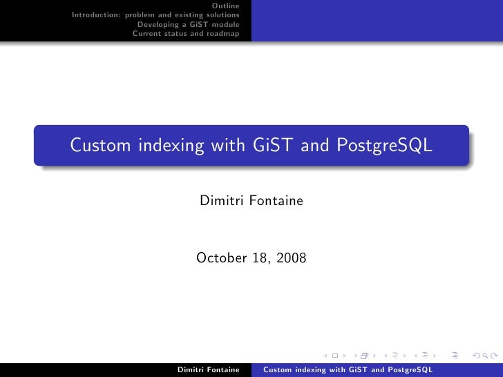 Outline Introduction: problem and existing solutions                  Developing a GiST module                 Current sta...