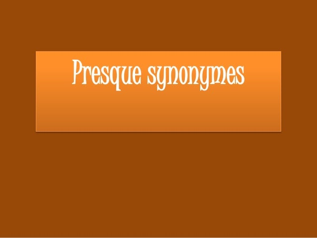 Presque synonymes