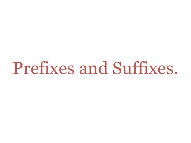 Prefixes and Suffixes.