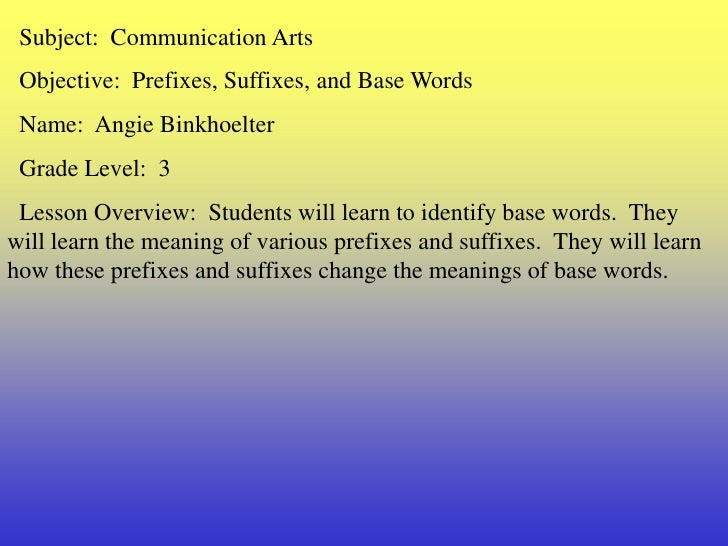 Subject:  Communication Arts<br />  Objective:  Prefixes, Suffixes, and Base Words<br />  Name:  Angie Binkhoelter<br />...