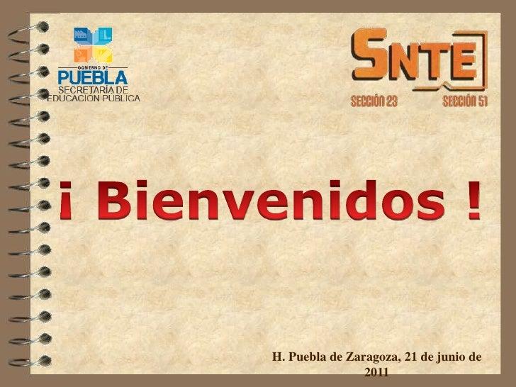 ¡ Bienvenidos !<br />H. Puebla de Zaragoza, 21 de junio de 2011<br />