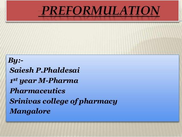 PREFORMULATION By:- Saiesh P.Phaldesai 1st year M-Pharma Pharmaceutics Srinivas college of pharmacy Mangalore