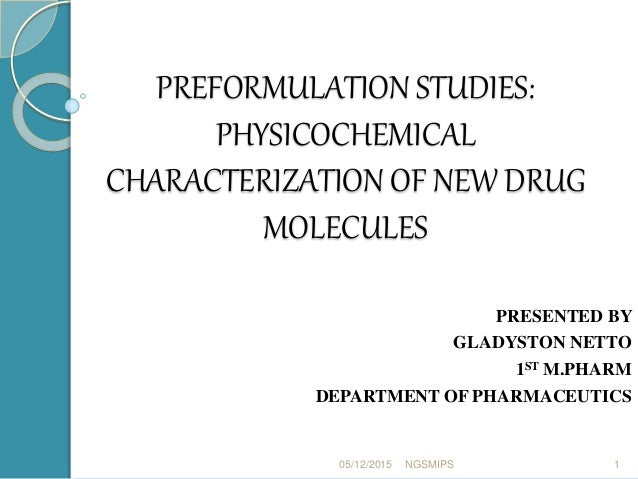 PREFORMULATION STUDIES: PHYSICOCHEMICAL CHARACTERIZATION OF NEW DRUG MOLECULES PRESENTED BY GLADYSTON NETTO 1ST M.PHARM DE...