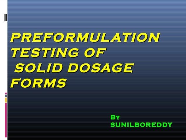 PREFORMULATIONPREFORMULATION TESTING OFTESTING OF SOLID DOSAGESOLID DOSAGE FORMSFORMS ByBy SUNILBOREDDYSUNILBOREDDY