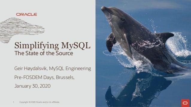 Geir Høydalsvik, MySQL Engineering Pre-FOSDEM Days, Brussels, January 30, 2020 Simplifying MySQL The State of the Source C...