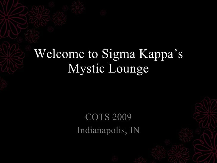 Welcome to Sigma Kappa's Mystic Lounge COTS 2009 Indianapolis, IN