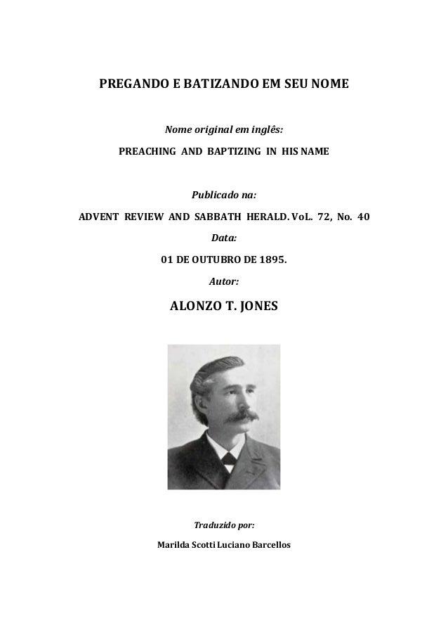 PREGANDO E BATIZANDO EM SEU NOME Nome original em inglês: PREACHING AND BAPTIZING IN HIS NAME Publicado na: ADVENT REVIEW ...