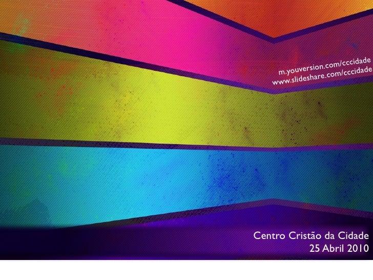 com /cccidade      m.yo uversion. m/cccidade                   e.co     www .slideshar     Centro Cristão da Cidade       ...
