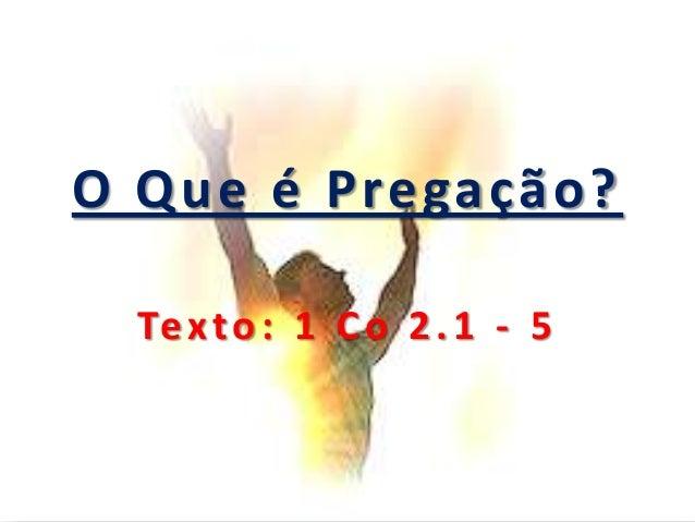 O Que é Pregação? Texto: 1 Co 2.1 - 5