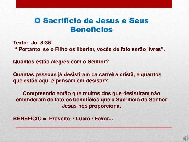 """O Sacrifício de Jesus e Seus Benefícios Texto: Jo. 8:36 """" Portanto, se o Filho os libertar, vocês de fato serão livres"""". Q..."""
