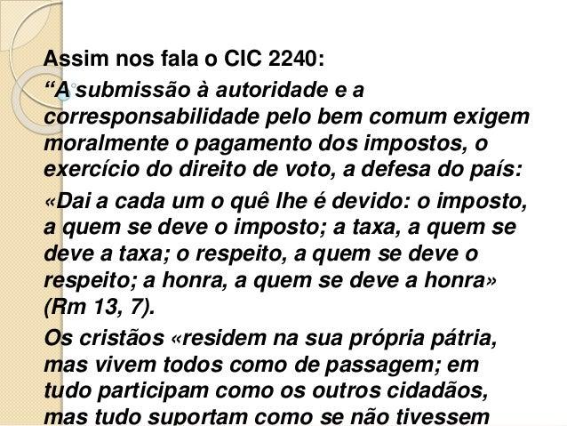 """Assim nos fala o CIC 2240: """"A submissão à autoridade e a corresponsabilidade pelo bem comum exigem moralmente o pagamento ..."""