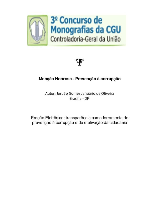 Menção Honrosa - Prevenção à corrupção  Autor: Jordão Gomes Januário de Oliveira  Brasília ‐ DF  Pregão Eletrônico: transp...