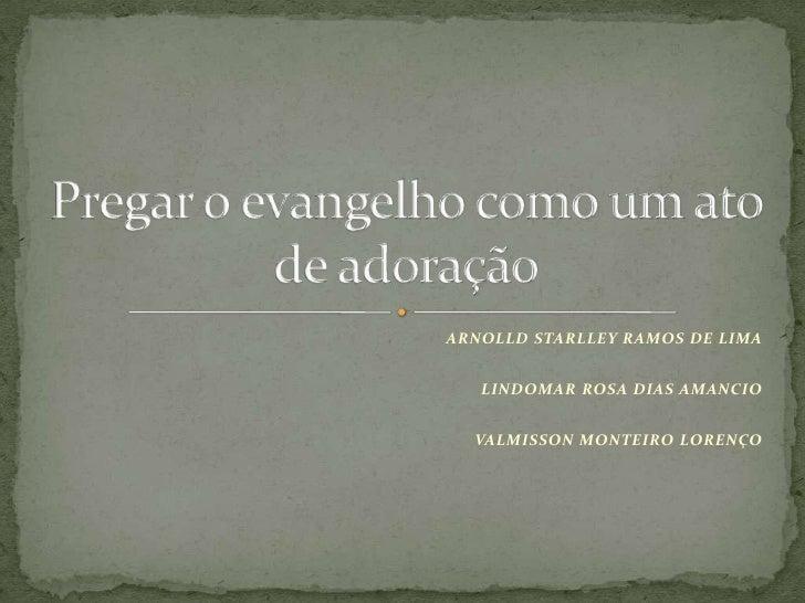 ARNOLLD STARLLEY RAMOS DE LIMA   LINDOMAR ROSA DIAS AMANCIO  VALMISSON MONTEIRO LORENÇO