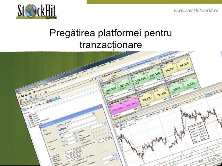 Pregătirea platformei pentru tranzacţionare