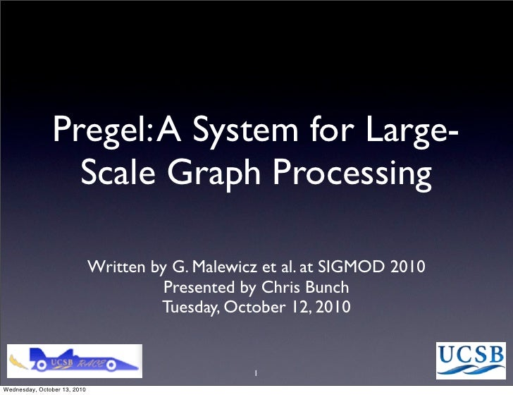 Pregel: A System for Large-                   Scale Graph Processing                                Written by G. Malewicz...