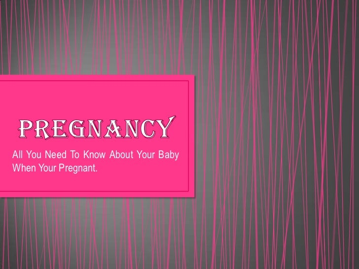 All You Need To Know About Your BabyWhen Your Pregnant.