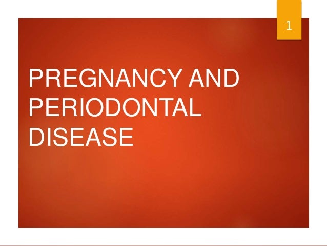 PREGNANCY AND PERIODONTAL DISEASE 1