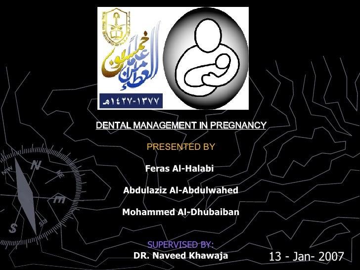<ul><li>DENTAL MANAGEMENT IN PREGNANCY </li></ul><ul><li>PRESENTED BY </li></ul><ul><li>Feras Al-Halabi  </li></ul><ul><li...