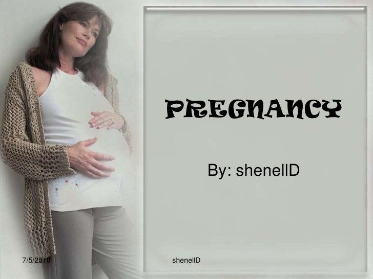 PREGNANCY<br />By: shenellD<br />7/4/2010<br />shenellD<br />