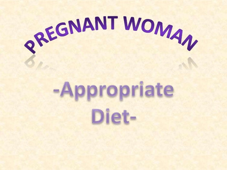 Pregnant Woman<br />-Appropriate Diet-<br />
