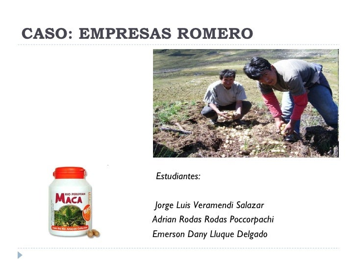 CASO: EMPRESAS ROMERO <ul><li>Estudiantes: </li></ul><ul><li>Jorge Luis Veramendi Salazar </li></ul><ul><li>Adrian Rodas R...