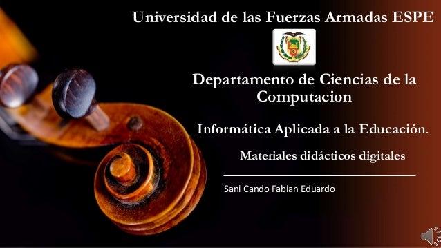 Universidad de las Fuerzas Armadas ESPE Sani Cando Fabian Eduardo Departamento de Ciencias de la Computacion Informática A...
