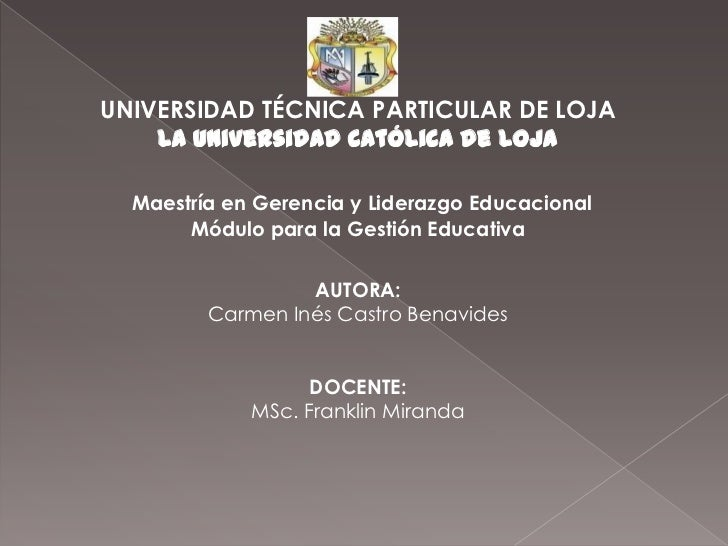 UNIVERSIDAD TÉCNICA PARTICULAR DE LOJA    La Universidad Católica de Loja  Maestría en Gerencia y Liderazgo Educacional   ...