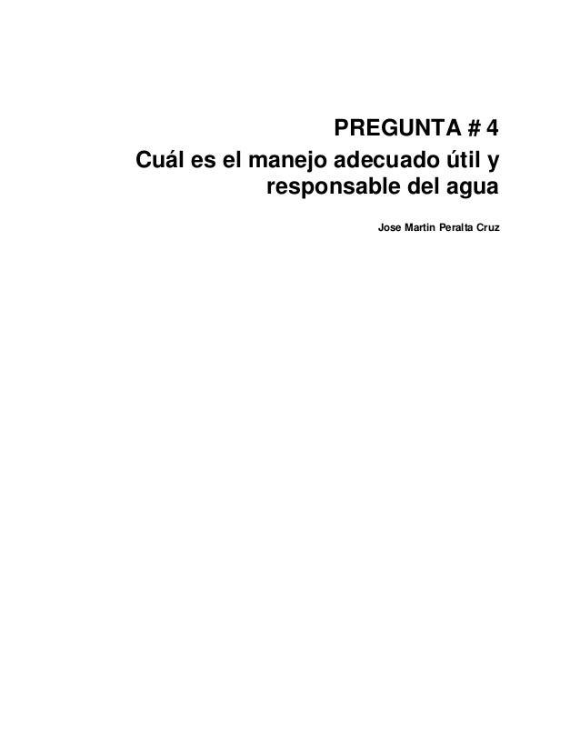 PREGUNTA # 4Cuál es el manejo adecuado útil yresponsable del aguaJose Martin Peralta Cruz