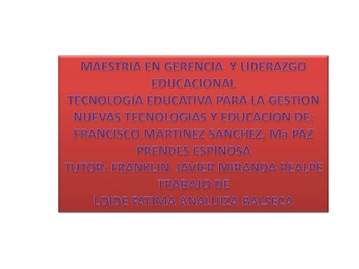 MAESTRIA EN GERENCIA  Y LIDERAZGO EDUCACIONALTECNOLOGIA EDUCATIVA PARA LA GESTIONNUEVAS TECNOLOGIAS Y EDUCACION DE: FRANCI...