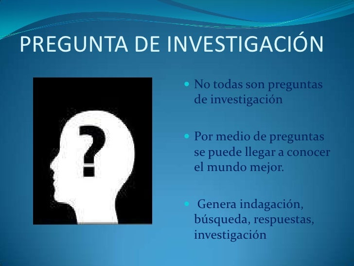 PREGUNTA DE INVESTIGACIÓN<br />No todas son preguntas de investigación<br />Por medio de preguntas se puede llegar a conoc...