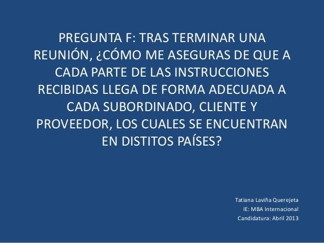 PREGUNTA F: TRAS TERMINAR UNAREUNIÓN, ¿CÓMO ME ASEGURAS DE QUE A   CADA PARTE DE LAS INSTRUCCIONES RECIBIDAS LLEGA DE FORM...