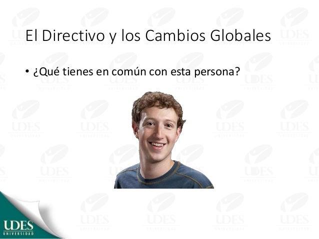 El Directivo y los Cambios Globales • ¿Qué tienes en común con esta persona?