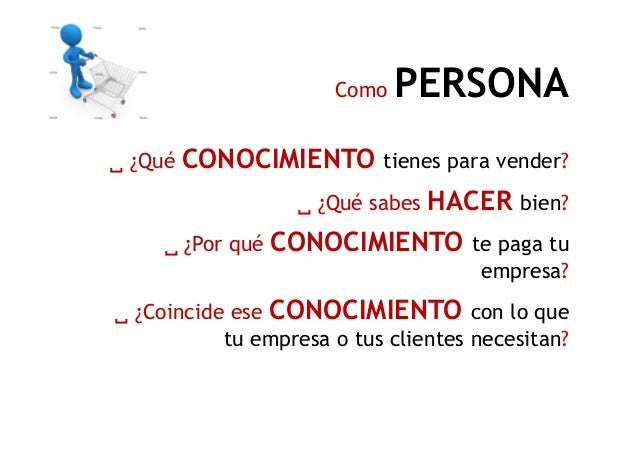 Como ORGANIZACIÓN ¿Qué CONOCIMIENTO vende tú empresa a sus clientes? ¿Qué CONOCIMIENTO tiene que otros NO¿Qué CONOCIMIENTO...