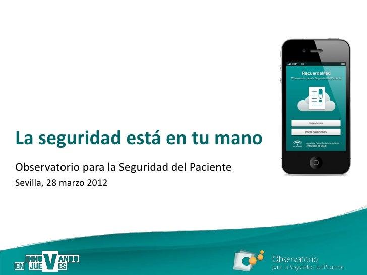La seguridad está en tu manoObservatorio para la Seguridad del PacienteSevilla, 28 marzo 2012