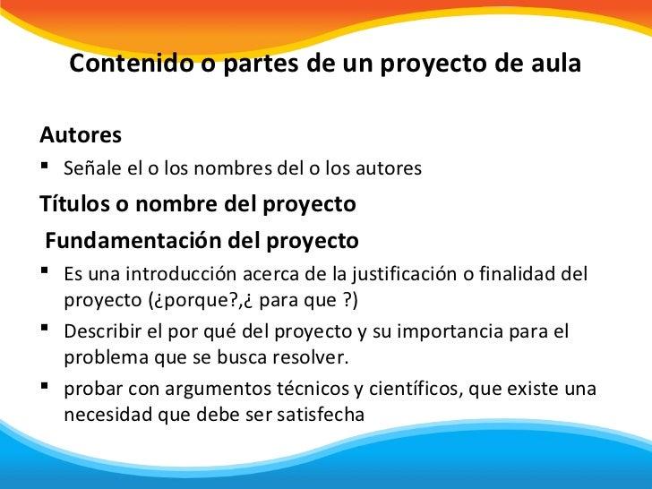 Contenido o partes de un proyecto de aulaAutores Señale el o los nombres del o los autoresTítulos o nombre del proyectoFu...
