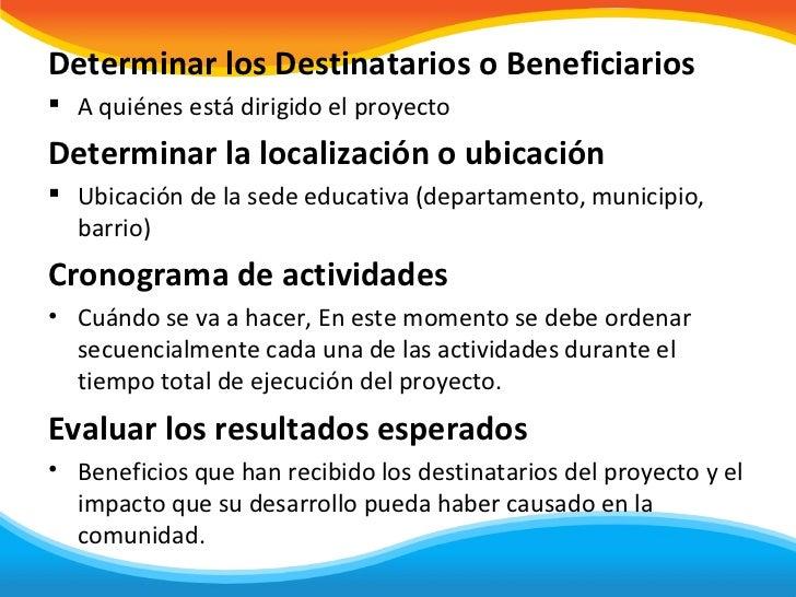 Determinar los Destinatarios o Beneficiarios A quiénes está dirigido el proyectoDeterminar la localización o ubicación U...